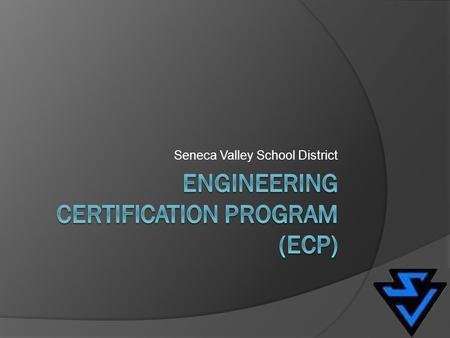Seneca Valley School District. Context of the ECP The ECP will be comprised of a multi- faceted approach in helping students gain a comprehensive knowledge.