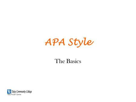 APA Style The Basics NEC FACET Center. Why use APA? Allows others to access your sources Helps you stay organized Establishes credibility Prevents plagiarism.