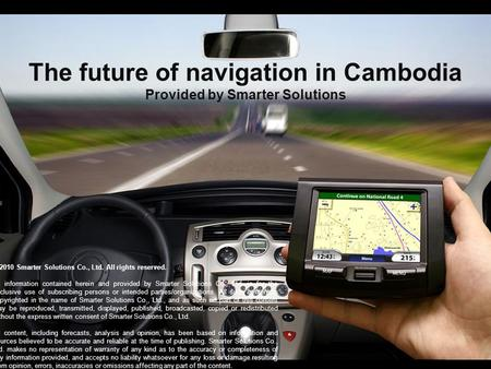 The future of navigation in Cambodia Provided by Smarter Solutions © 2010 Smarter Solutions Co., Ltd. All rights reserved. All information contained herein.