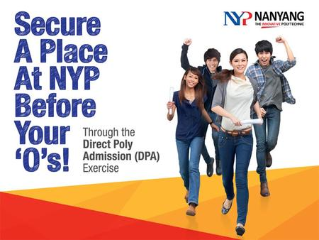 Application Date: 4 to 9 July 13 NYP DPA Centre Date/Time: 4, 5, & 8 July (Thur, Fri, & Mon), 2.30 – 5 pm 9 July (Tues), 2.30 – 4 pm Venue: NYP Lounge,