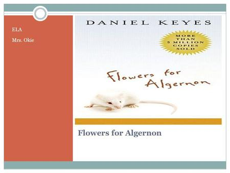 ELA Mrs. Okie Flowers for Algernon.