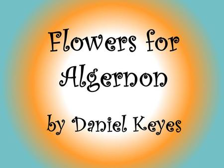 Flowers for Algernon by Daniel Keyes.