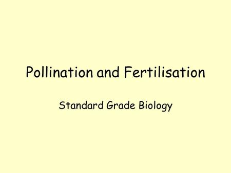 Pollination and Fertilisation Standard Grade Biology.