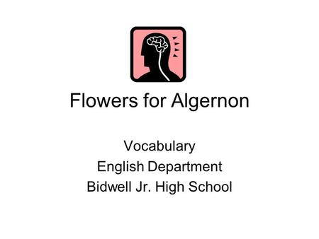 Flowers for Algernon Vocabulary English Department Bidwell Jr. High School.