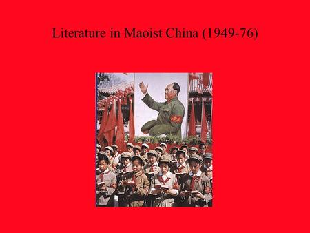 Literature in Maoist China (1949-76). After, the War of Resistance, a long civil war with the Nationalists (1946-49), who fled to Taiwan Founding of the.