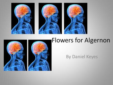 Flowers for Algernon By Daniel Keyes. About Daniel Keyes Daniel Keyes is a resident of Southern Florida. Born in New York, he joined the U.S. Maritime.