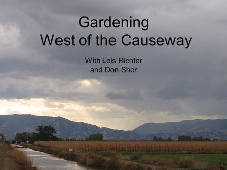 Gardening West of the Causeway Gardening West of the Causeway With Lois Richter and Don Shor.