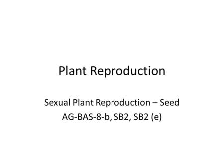 Sexual Plant Reproduction – Seed AG-BAS-8-b, SB2, SB2 (e)