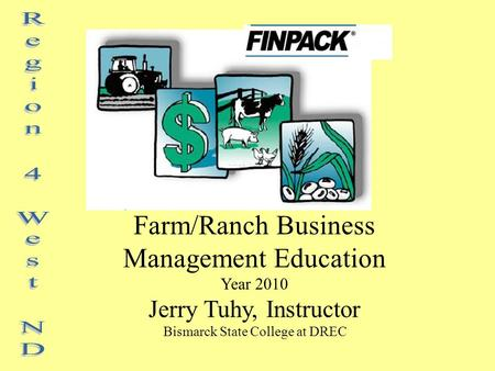 Farm/Ranch Business Management Education Year 2010 Jerry Tuhy, Instructor Bismarck State College at DREC.