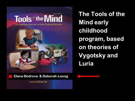 The Tools of the Mind early childhood program, based on theories of Vygotsky and Luria Elena Bodrova & Deborah Leong.