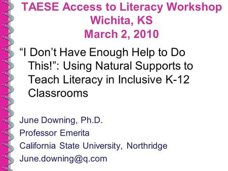 TAESE Access to Literacy Workshop Wichita, KS March 2, 2010 I Dont Have Enough Help to Do This!: Using Natural Supports to Teach Literacy in Inclusive.