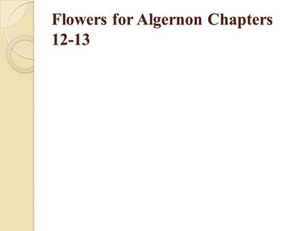 Flowers for Algernon Chapters 12-13