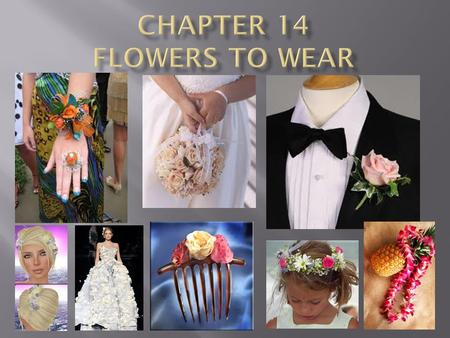 Floral arrangements meant to be worn = body flowers Theme and style Proportion and scale Shape Mechanics Balance Focal area.