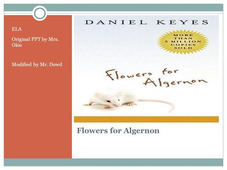 Flowers for Algernon ELA Original PPT by Mrs. Okie Modified by Mr. Dowd.