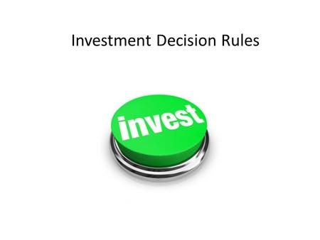Investment Decision Rules. outline Decision rules for stand-alone projects – NPV, Payback – IRR – EVA Decision rules for mutually exclusive investment.