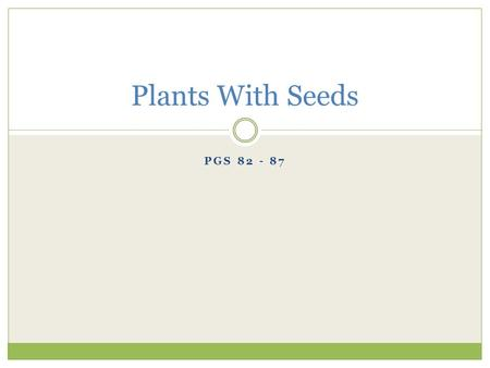 PGS 82 - 87 Plants With Seeds. Types of Plants with Seeds Gymnosperms are trees and shrubs that produce seeds in cones or fleshy structures on stems.