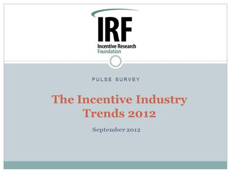 PULSE SURVEY The Incentive Industry Trends 2012 September 2012.