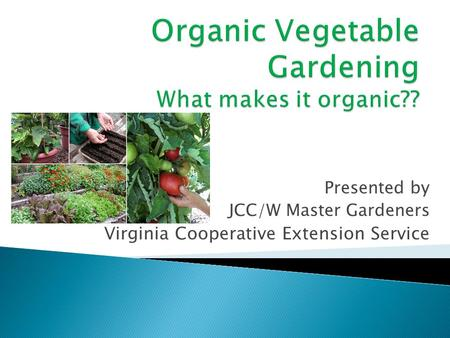 Presented by JCC/W Master Gardeners Virginia Cooperative Extension Service.