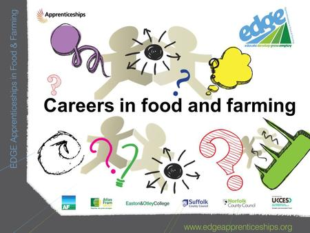 Careers in food and farming. A real EDGE Apprenticeship opportunity: Work with chickens, turkeys and a small herd of cattle on a family-run 50 acre farm.