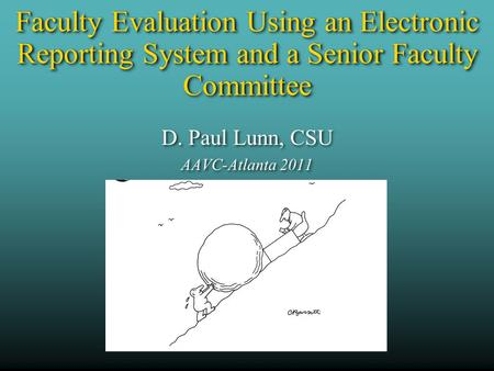 D. Paul Lunn, CSU AAVC-Atlanta 2011 Faculty Evaluation Using an Electronic Reporting System and a Senior Faculty Committee.