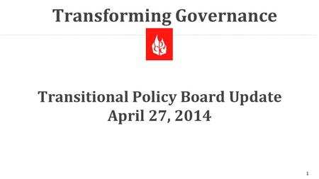 Transforming Governance Transitional Policy Board Update April 27, 2014 1.