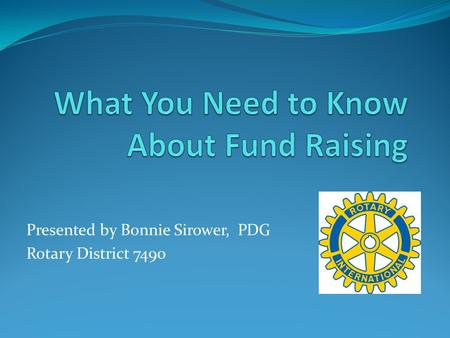 Presented by Bonnie Sirower, PDG Rotary District 7490.