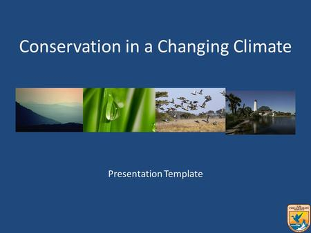Presentation Template Conservation in a Changing Climate.