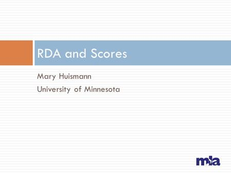RDA and Scores Mary Huismann University of Minnesota