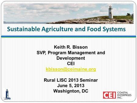 Sustainable Agriculture and Food Systems Keith R. Bisson SVP, Program Management and Development CEI  Rural LISC.