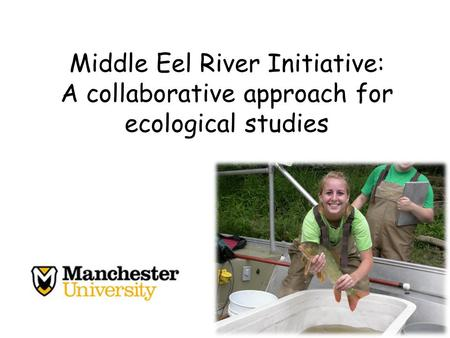 Middle Eel River Initiative: A collaborative approach for ecological studies.