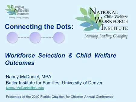 Nancy McDaniel, MPA Butler Institute for Families, University of Denver Presented at the 2010 Florida Coalition for Children Annual.