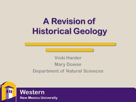 A Revision of Historical Geology Vicki Harder Mary Dowse Department of Natural Sciences Western New Mexico University.