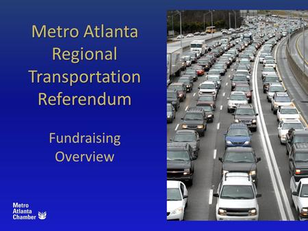 Metro Atlanta Regional Transportation Referendum Fundraising Overview.