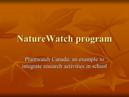 NatureWatch program Plantwatch Canada: an example to integrate research activities in school.