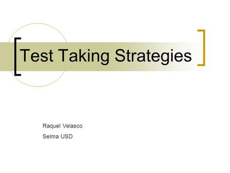 Test Taking Strategies Raquel Velasco Selma USD. 10 Test Taking Strategies 1. Read the Directions 2. Read the Questions First 3. Identify Clue Words 4.
