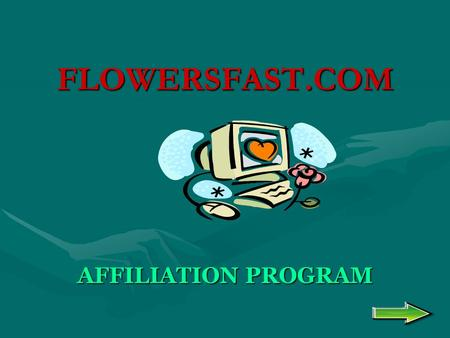 FLOWERSFAST.COM AFFILIATION PROGRAM. WHY FLOWERSFAST.COM? ITS FAST …. 5 MINUTE ONLINE APPLICATION. ITS FREE … NO COST TO YOU AT ALL. ITS EASY … ANYONE.