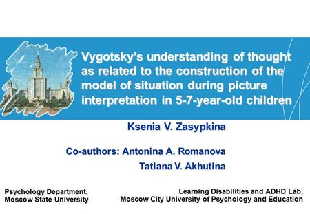 Learning Disabilities and ADHD Lab, Moscow City University of Psychology and Education Vygotskys understanding of thought as related to the construction.