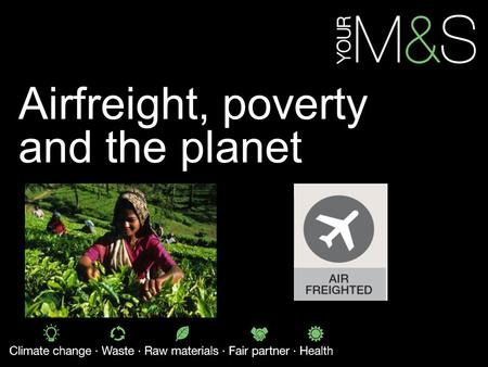 Airfreight, poverty and the planet. Cast your mind back.