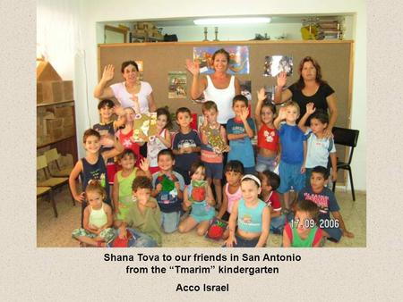 Shana Tova to our friends in San Antonio from the Tmarim kindergarten Acco Israel.