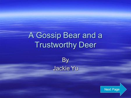 A Gossip Bear and a Trustworthy Deer By Jackie Yu Next Page.