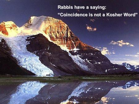 "Rabbis have a saying: ""Coincidence is not a Kosher Word"""