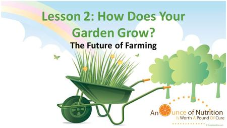 Lesson 2: How Does Your Garden Grow? The Future of Farming.