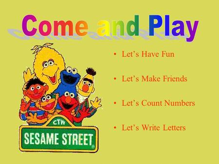 Lets Have Fun Lets Make Friends Lets Count Numbers Lets Write Letters.