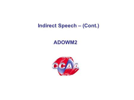 Indirect Speech – (Cont.) ADOWM2. Turn the sentences below into indirect speech: 1. Where did you say you saw Cathy yesterday, Linda? Mark says, 2. Have.
