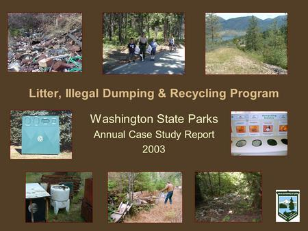 Litter, Illegal Dumping & Recycling Program Washington State Parks Annual Case Study Report 2003.