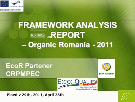 FRAMEWORK ANALYSIS REPORT – Organic Romania - 2011 EcoR Partener CRPMPEC Plovdiv 29th, 2011, April 28th -