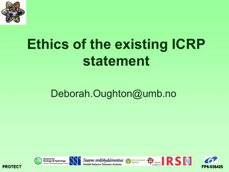 PROTECTFP6-036425 Ethics of the existing ICRP statement
