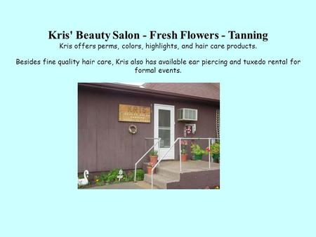 Kris' Beauty Salon - Fresh Flowers - Tanning Kris offers perms, colors, highlights, and hair care products. Besides fine quality hair care, Kris also has.