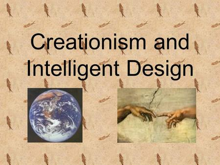 Creationism and Intelligent Design What the Evolutionist Believes...