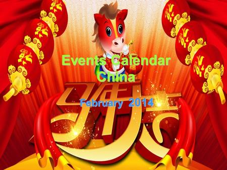 Events Calendar China February 2014. SunMonTueWedThuFriSat 1 2 345678 910101121213131415 161718192021212 23232425262728 Circus Ballet&Dance Concert Opera.